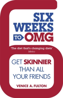 Six Weeks to OMG : Get Skinnier Than All Your Friends, Paperback Book