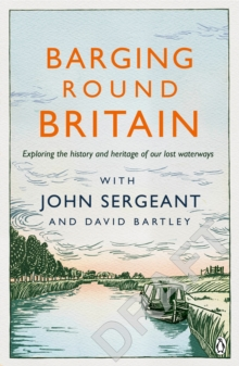 Barging Round Britain : Exploring the History of our Nation's Canals and Waterways, Paperback Book