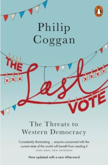 The Last Vote : The Threats to Western Democracy, Paperback Book