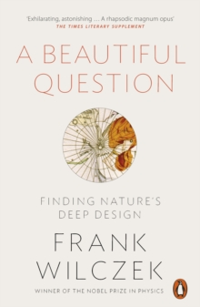 A Beautiful Question : Finding Nature's Deep Design, Paperback Book