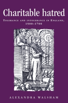 Charitable Hatred : Tolerance and Intolerance in England, 1500-1700, Paperback Book