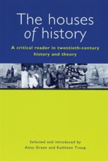 The Houses of History : A Critical Reader in Twentieth-century History and Theory, Paperback Book