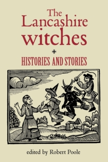 The Lancashire Witches : Histories and Stories, Paperback Book