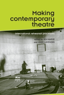 Making Contemporary Theatre : International Rehearsal Processes, Paperback Book