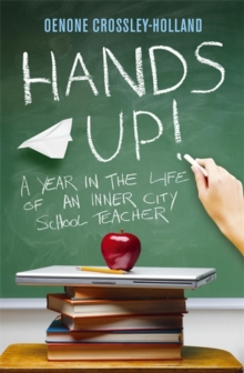 Hands Up! : A Year in the Life of an Inner City School Teacher, Paperback Book