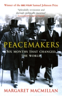Peacemakers Six Months That Changed the World : The Paris Peace Conference of 1919 and Its Attempt to End War, Paperback Book