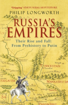 Russia's Empires : Their Rise and Fall - from Prehistory to Putin, Paperback Book