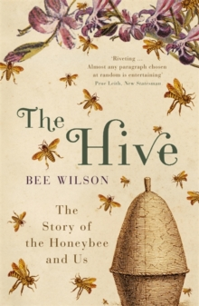 The Hive : The Story of the Honeybee and Us, Paperback Book