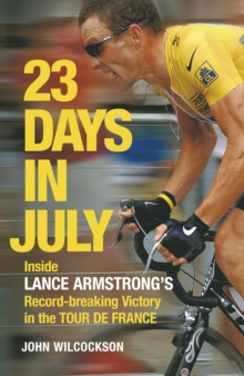 23 Days in July : Inside Lance Armstrong's Record-breaking Victory in the Tour de France, Paperback Book