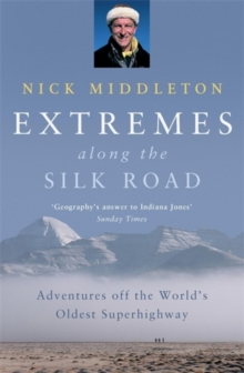 Extremes Along the Silk Road : Adventures Off the World's Oldest Superhighway, Paperback Book