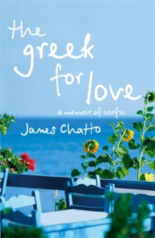 The Greek for Love : Life, Love and Loss in Corfu, Paperback Book