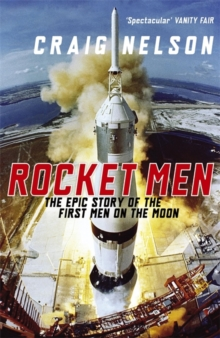 Rocket Men : The Epic Story of the First Men on the Moon, Paperback Book