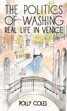 The Politics of Washing : Real Life in Venice, Paperback Book