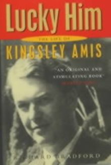 Lucky Him : The Biography of Kingsley Amis, Hardback Book