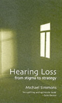 Hearing Loss : From Stigma to Strategy, Paperback Book
