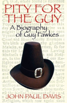 Pity for the Guy : A Biography of Guy Fawkes, Paperback Book