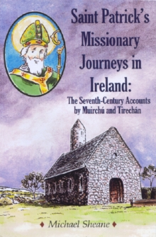 St Patrick's Missionary Journeys in Ireland : The Seventh-Century Accounts of Muirchu and Tirechan, Paperback Book