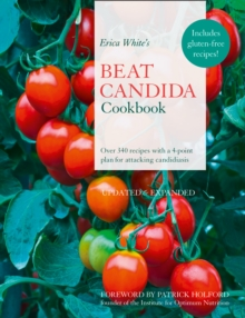 Erica White's Beat Candida Cookbook : Over 340 Recipes with a 4-Point Plan for Attacking Candidiasis, Paperback Book