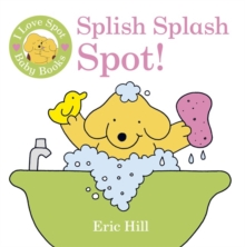 I Love Spot Baby Books: Splish Splash Spot!, Bath book Book