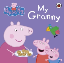 Peppa Pig: My Granny, Board book Book