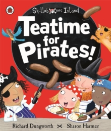 Teatime for Pirates!: a Ladybird Skullabones Island Picture Book, Paperback Book