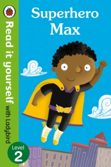 Superhero Max- Read it Yourself with Ladybird : Level 2, Paperback Book