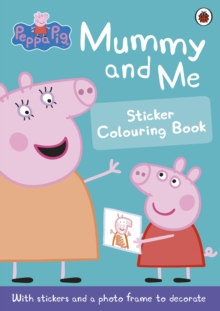 Peppa Pig: Mummy and Me Sticker Colouring Book, Paperback Book