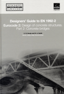 Designers' Guide to EN 1992-2. Eurocode 2 : Design of Concrete Structures. Part 2: Concrete Bridges : Design of Concrete Structures Concrete Bridges Part 2, Hardback Book