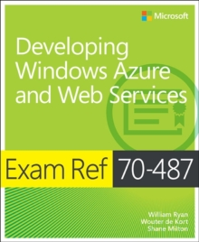 "Developing Windows Azure"" and Web Services : Exam Ref 70-487, Paperback Book"