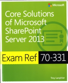 Core Solutions of Microsoft Sharepoint Server 2013 : Exam Ref 70-331, Paperback Book
