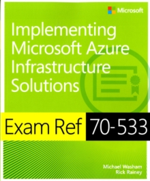 Exam Ref 70-533 : Implementing Microsoft Azure Infrastructure Solutions, Paperback Book