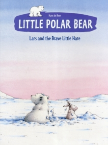 Little Polar Bear and the Brave Little Hare, Paperback Book