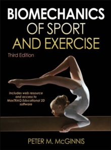 Biomechanics of Sport and Exercise With Web Resource and MaxTRAQ 2D Software Access-3rd Edition, Hardback Book