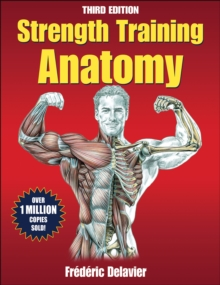 Strength Training Anatomy-3rd Edition, Paperback Book