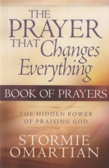 The Prayer That Changes Everything : The Hidden Power of Praising God, Paperback Book