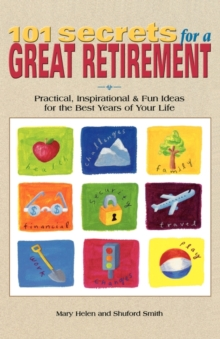 101 Secrets for a Great Retirement : Practical, Inspirational and Fun Ideas for the Best Years of Your Life!, Paperback Book
