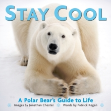 Stay Cool :  A Polar Bear's Guide to Life, Hardback Book
