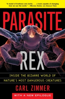 Parasite Rex: Inside the Bizarre World of Nature's Most Dangerous Creatures, Paperback Book
