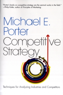 The Competitive Strategy: Techniques for Analyzing Industries and Competitors, Paperback Book