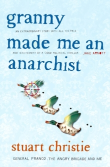 """Granny Made Me an Anarchist: General Franco,the Angry Brigade and Me "", Paperback Book"