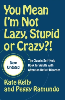 You Mean I'm Not Lazy, Stupid or Crazy?! : The Classic Self-help Book for Adults with Attention Deficit Disorder, Paperback Book