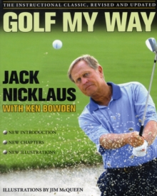 Golf My Way : The Instructional Classic, Revised and Updated, Paperback Book