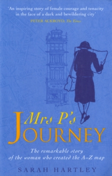 Mrs.P's Journey : The Remarkable Story of the Woman Who Created the A-Z Map, Paperback Book