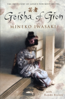 Geisha Of Gion: The True Story Of Japan's Foremost Geisha, Paperback Book