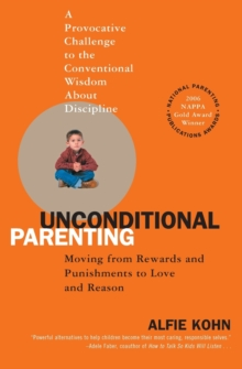 Unconditional Parenting : Moving from Rewards and Punishments to Love and Reason, Paperback Book
