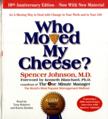 Who Moved My Cheese: The 10th Anniversary Edition: Unabridged 2CDs 1hr 45mins, CD-Audio Book