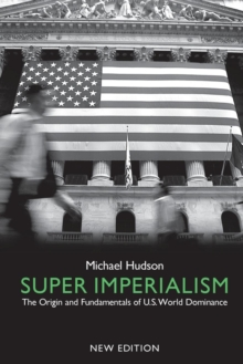 Super Imperialism : The Origin and Fundamentals of U.S. World Dominance, Paperback Book