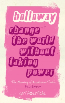 Change the World Without Taking Power : The Meaning of Revolution Today, Paperback Book