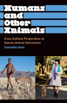 Humans and Other Animals : Cross-Cultural Perspectives on Human-Animal Interactions, Paperback Book