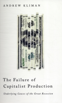 The Failure of Capitalist Production : Underlying Causes of the Great Recession, Paperback Book